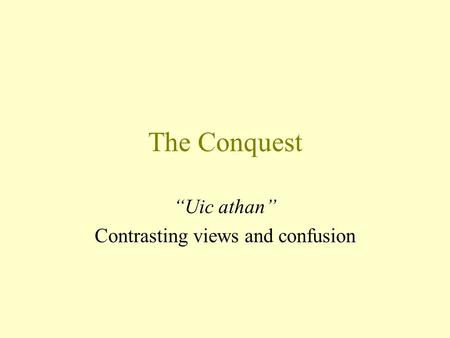 "The Conquest ""Uic athan"" Contrasting views and confusion."