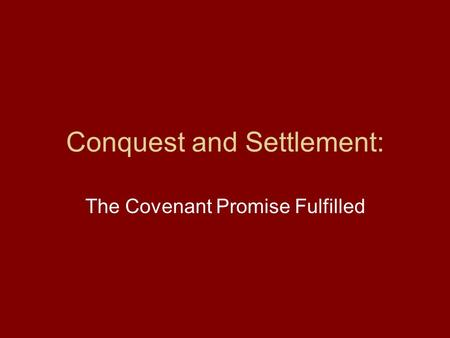 Conquest and Settlement: The Covenant Promise Fulfilled.