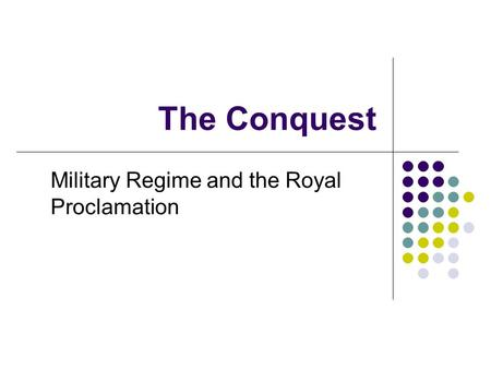 The Conquest Military Regime and the Royal Proclamation.