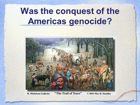 Was the conquest of the Americas genocide?. UN Convention on Genocide ARTICLE 1 The Contracting Parties confirm that genocide, whether committed in time.