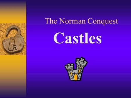 The Norman Conquest Castles. William needed to protect the country he had won. He needed to build castles as quickly as possible There were lots of rebels.