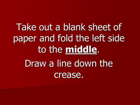 Take out a blank sheet of paper and fold the left side to the middle. Draw a line down the crease.