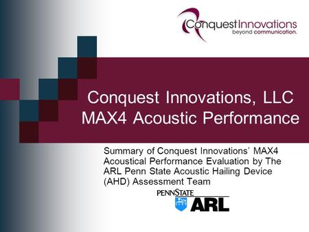 Conquest Innovations, LLC MAX4 Acoustic Performance Summary of Conquest Innovations' MAX4 Acoustical Performance Evaluation by The ARL Penn State Acoustic.