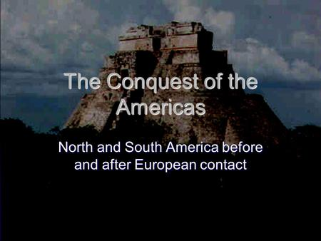 The Conquest of the Americas North and South America before and after European contact.