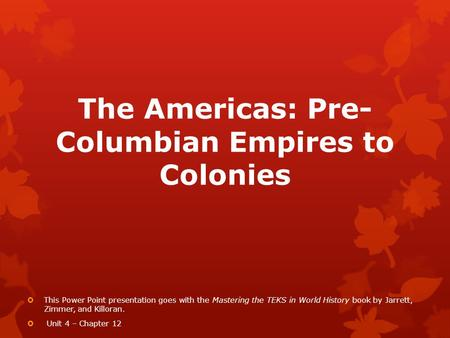 The Americas: Pre-Columbian Empires to Colonies