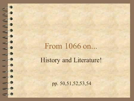 From 1066 on... History and Literature! pp. 50,51,52,53,54.
