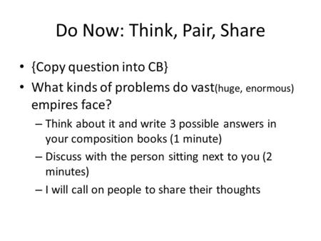 Do Now: Think, Pair, Share {Copy question into CB} What kinds of problems do vast (huge, enormous) empires face? – Think about it and write 3 possible.