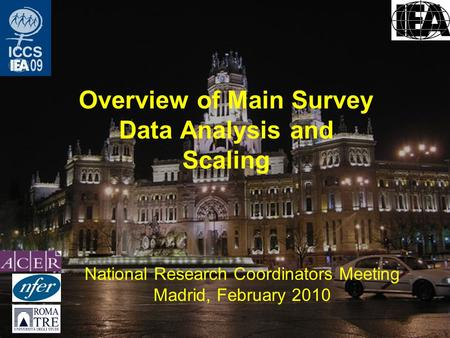 Overview of Main Survey Data Analysis and Scaling National Research Coordinators Meeting Madrid, February 2010.