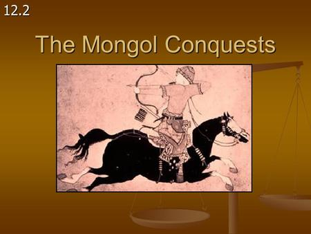 The Mongol Conquests 12.2.