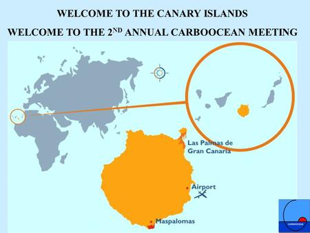WELCOME TO THE CANARY ISLANDS WELCOME TO THE 2 ND ANNUAL CARBOOCEAN MEETING.