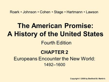 The American Promise: A History of the United States Fourth Edition CHAPTER 2 Europeans Encounter the New World: 1492–1600 Copyright © 2009 by Bedford/St.