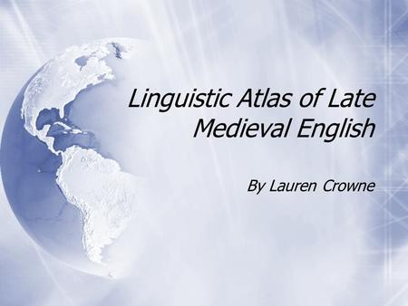 Linguistic Atlas of Late Medieval English By Lauren Crowne.