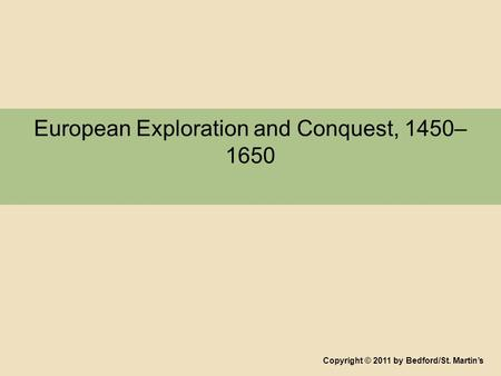 European Exploration and Conquest, 1450– 1650 Copyright © 2011 by Bedford/St. Martin's.