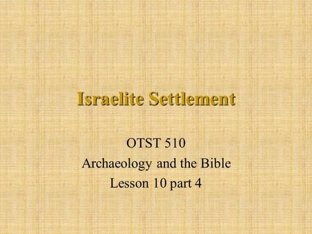 Israelite Settlement OTST 510 Archaeology and the Bible Lesson 10 part 4.
