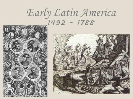 Early Latin America 1492 – 1788 The Conquistadores were Iberian men who came to the new world in search of social and economic advancement. They were.