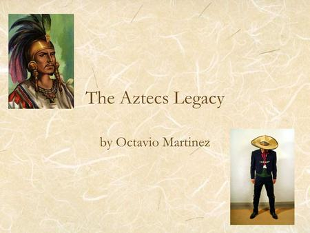 The Aztecs Legacy by Octavio Martinez. Who were the Aztecs? American indigenous people An ethnic group who settled in the central valley of Mexico One.