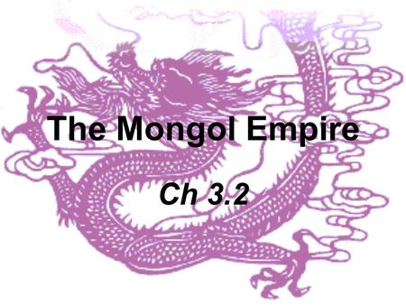 The Mongol Empire Ch 3.2 Genghis Khan and the Mongols Mongols lived in Northern china. –Encouraged the skill of battle into its people. –They were great.