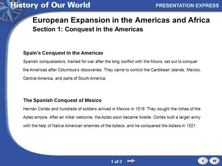 Spain's Conquest in the Americas Spanish conquistadors, trained for war after the long conflict with the Moors, set out to conquer the Americas after Columbus's.