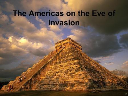 The Americas on the Eve of Invasion. Civilizations in the Americas Created thriving civilizations –Political organization –Advanced math, astronomy –Agricultural.