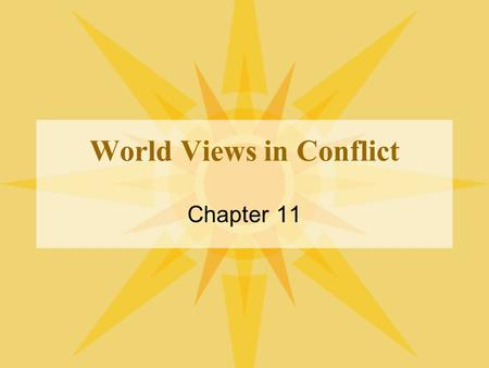 World Views in Conflict Chapter 11. Ideology What is it? A set of values or beliefs Ideology can effect how we think, behave, and see the world What are.