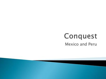 Mexico and Peru.  Write down three things you know about the conquest of Latin and South America.
