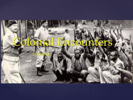 Colonial Encounters 1750-1914.