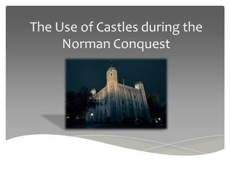 The Use of Castles during the Norman Conquest. Structure  e/clips/the-normans-motte-and- bailey-castles/10762.html.