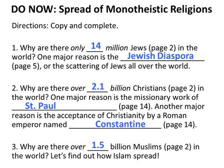DO NOW: Spread of Monotheistic Religions Directions: Copy and complete. 1. Why are there only ____ million Jews (page 2) in the world? One major reason.