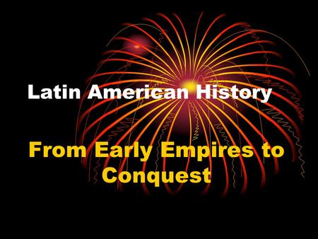 Latin American History From Early Empires to Conquest.