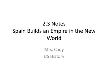 2.3 Notes Spain Builds an Empire in the New World