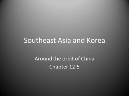 Southeast Asia and Korea Around the orbit of China Chapter 12:5.