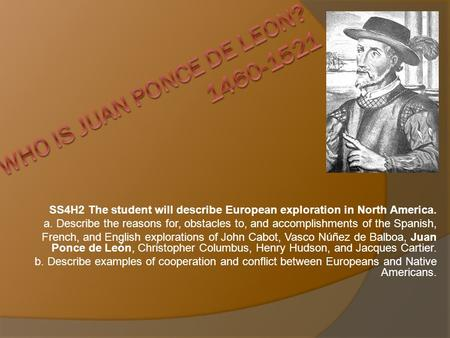 SS4H2 The student will describe European exploration in North America. a. Describe the reasons for, obstacles to, and accomplishments of the Spanish, French,