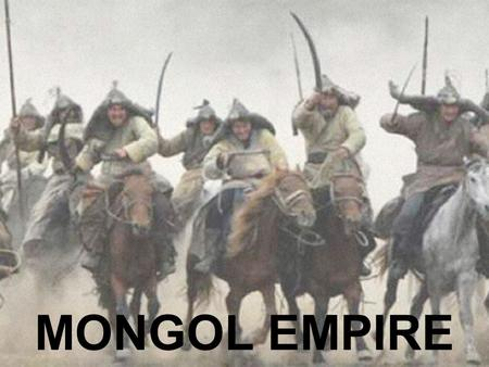 MONGOL EMPIRE. A Nomadic Group Pastoral nomads of Eurasian steppes Moved regularly with flocks & herds Decision-making involved many voices – Council.