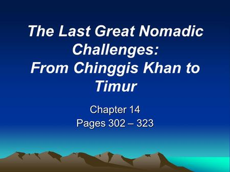 The Last Great Nomadic Challenges: From Chinggis Khan to Timur Chapter 14 Pages 302 – 323.