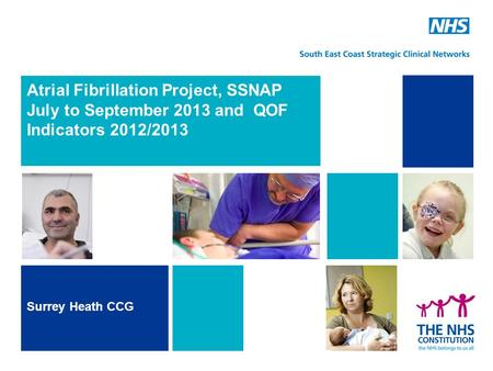 Atrial Fibrillation Project, SSNAP July to September 2013 and QOF Indicators 2012/2013 Surrey Heath CCG.