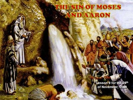 Lesson 9 for the 28 th of November, 2009. When the sons of those who didn't want to enter Canaan had no water, they complained before Moses and Aaron: