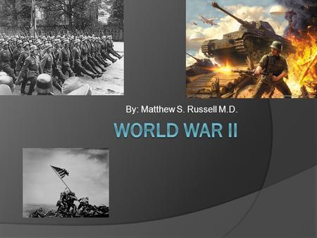 By: Matthew S. Russell M.D.. Overview  1939-1945  Allied Powers vs. Axis Powers  Key Leaders: Franklin D. Roosevelt: USA Harry S. Truman: USA Joseph.
