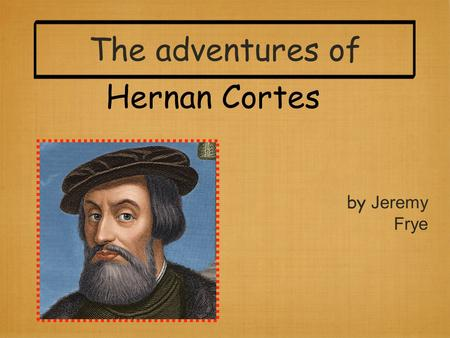 Hernan Cortes by Jeremy Frye The adventures of. Route of exploration.