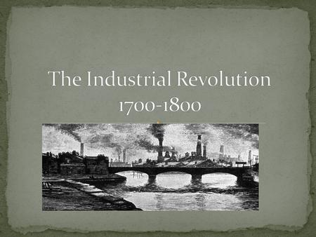 A great increase in output of machine-made goods during the 18 th century. Transformed the political and diplomatic landscape of Europe. Before largely.