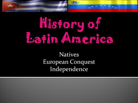 History of Latin America Natives European Conquest Independence.