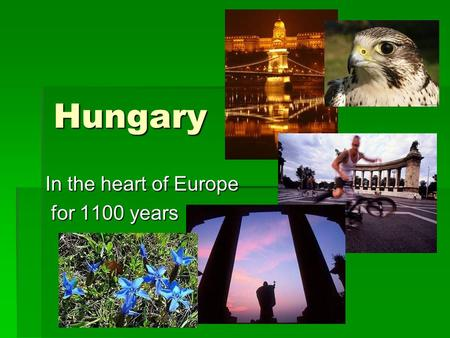 Hungary In the heart of Europe for 1100 years for 1100 years.