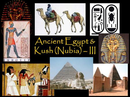 Ancient Egypt & Kush (Nubia) – III. Libyan Period Libyans –Libya is west of Egypt; Egypt is divided and dependant on the Libyans (1085 BC) –The Merneptah.