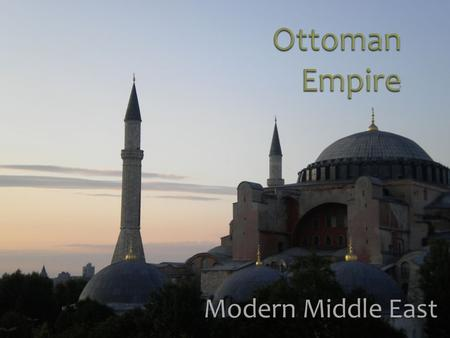 "Modern Middle East. Name came from ""Osman,"" a leader of a western Anatolian nomadic group who began expansionistic moves in the 14 th century. Gradually."