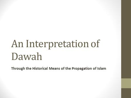 An Interpretation of Dawah Through the Historical Means of the Propagation of Islam.