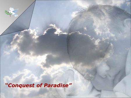 """Conquest of Paradise"" There shines a light in the hart of man That defies the dead of the night."