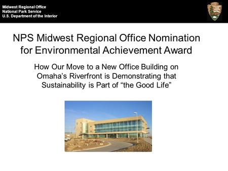 Midwest Regional Office National Park Service U.S. Department of the Interior NPS Midwest Regional Office Nomination for Environmental Achievement Award.