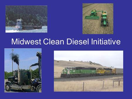 Midwest Clean Diesel Initiative. Goal: To reduce diesel emissions in the Midwest by working with our Federal, State and local partners, private sector,