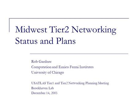Midwest Tier2 Networking Status and Plans Rob Gardner Computation and Enrico Fermi Institutes University of Chicago USATLAS Tier1 and Tier2 Networking.