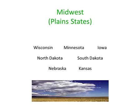 Midwest (Plains States)‏ WisconsinMinnesotaIowa North DakotaSouth Dakota NebraskaKansas.
