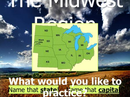 Name that state!Name that capital! What would you like to practice?